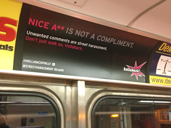 Hollaback! Anti street-harrasment campaign posters have been put up in public spaces to raise awareness. This one features on a Philadelphia subway.